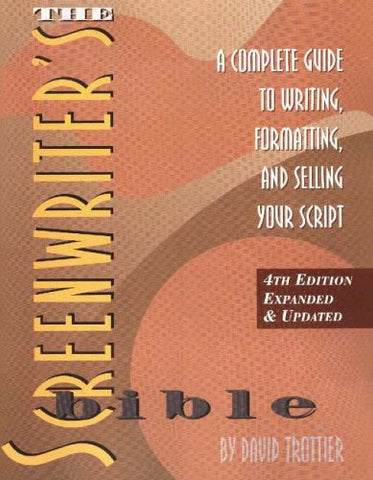Screenwriter's Bible: A Complete Guide to Writing, Formatting and Selling Your Script