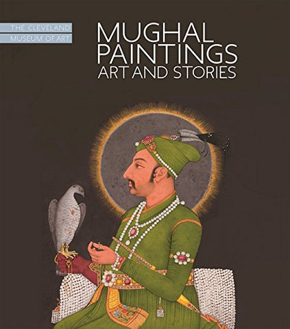 Mughal Paintings, Art and Stories: The Cleveland Museum of Art