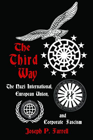 Third Way: The Nazi International, European Union, and Corporate Fascism