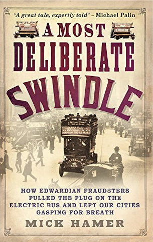 A Most Deliberate Swindle: How Edwardian Fraudsters Pulled the Plug on the Electric Bus and Left Our Cities Gasping for Breath
