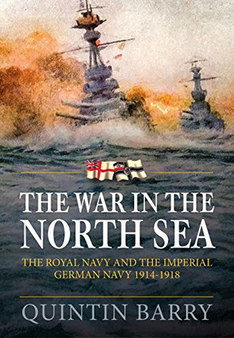The War in the North Sea: The Royal Navy and the Imperial German Army 1914-1918