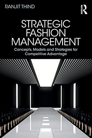 Strategic Fashion Management: Concepts, Models and Strategies for Competitive Advantage