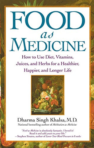 Food As Medicine: How to Use Diet, Vitamins, Juices, and Herbs for a Healthier, Happier, and Longer Life: How to Use Diet, Vitamins, Juices and Herbs for a Healthier Life