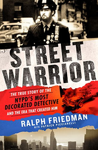 Street Warrior: The True Story of the Nypd's Most Decorated Detective and the Era That Created Him, as Seen on Discovery Channel's street Justice: The Bronx