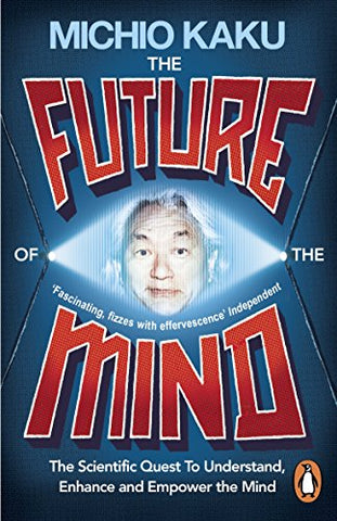 The Future of the Mind: The Scientific Quest To Understand, Enhance and Empower the Mind