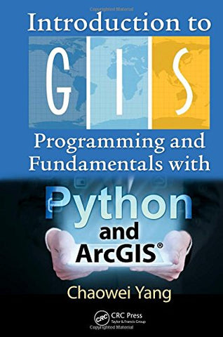 Introduction to GIS Programming and Fundamentals with Python and ArcGIS