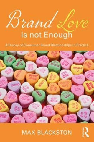 Brand Love is not Enough: A Theory of Consumer Brand Relationships in Practice
