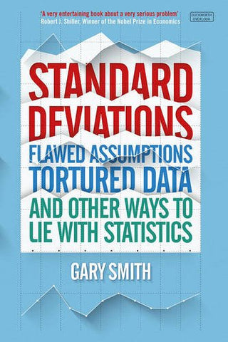 Standard Deviations: Flawed Assumptions, Tortured Data and Other Ways to Lie with Statistics