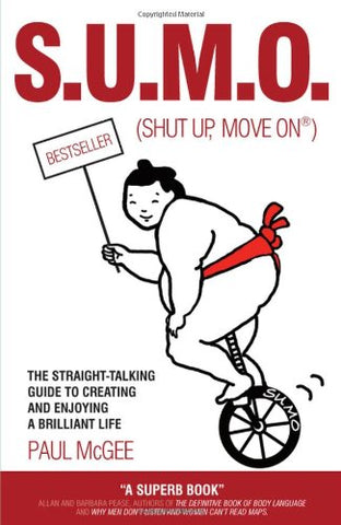 S.U.M.O. (Shut Up, Move On): The Straight-Talking Guide to Creating and Enjoying a Brilliant Life