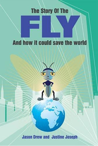 The Story of the Fly: And How it Could Save the World