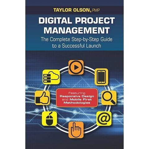 Digital Project Management: The Complete Step-By-Step Guide to a Successful Launch