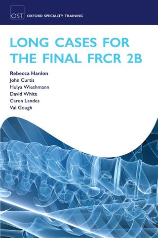 Long Cases for the Final FRCR 2B (Oxford Specialty Training: Revision Texts)