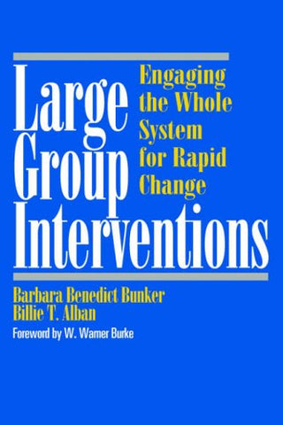 Large Group Interventions: Engaging the Whole System for Rapid Change (Jossey-Bass Business & Management)