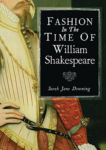 Fashion in the Time of William Shakespeare: 15641616 (Shire Library)