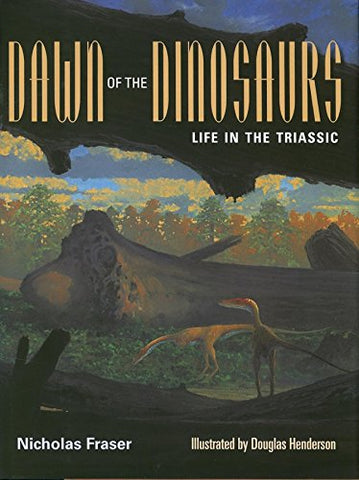 Dawn of the Dinosaurs: Life in the Triassic (Life of the Past)