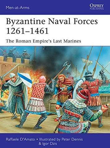 Byzantine Naval Forces 12611461: The Roman Empire's Last Marines (Men-at-Arms)
