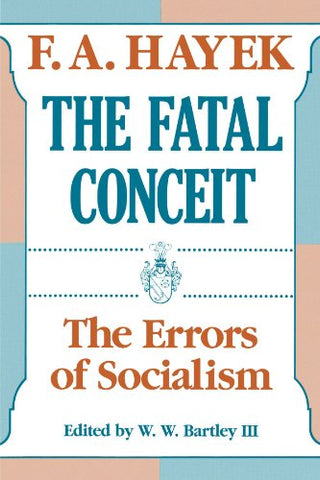 The Fatal Conceit: The Errors of Socialism (Collected Works of F.A. Hayek (Paperback))