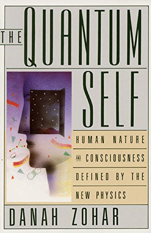 The Quantum Self: Human Nature and Consciousness Defined by the New Physics
