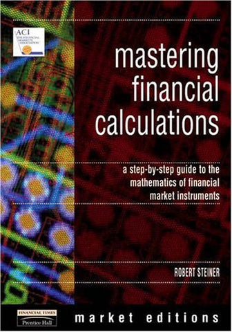 Mastering Financial Calculations: A Step-by-step Guide to the Mathematics of Financial Markets; Market Editions (Financial Times Series)