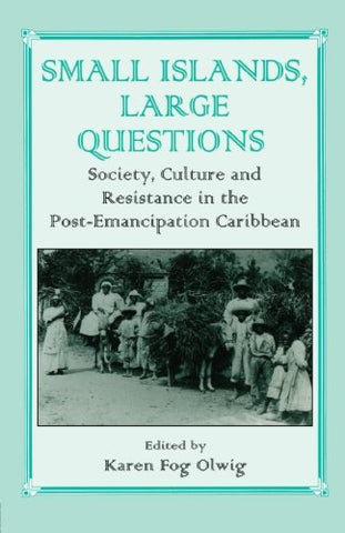 Small Islands, Large Questions: Society, Culture and Resistance in the Post-emancipation Caribbean (Studies in Slave & Post-slave Societies & Cultures)