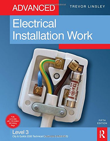 Advanced Electrical Installation Work, 5th ed: Level 3 City & Guilds 2330 Technical Certificate and 2356 NVQ