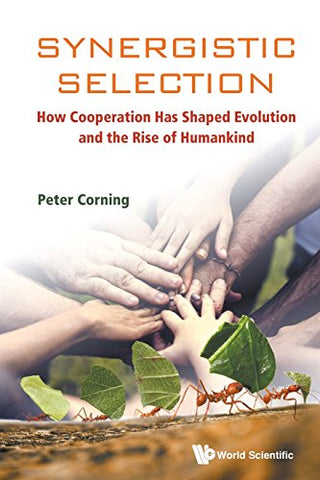 Synergistic Selection: How Cooperation Has Shaped Evolution And The Rise Of Humankind (Evolution Biology)