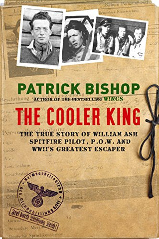 The Cooler King: The True Story of William Ash - The Greatest Escaper of World War II
