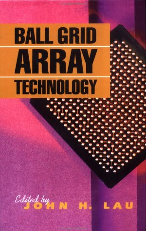 BALL GRID ARRAY TECHNOLOGY (Electronic Packaging and Interconnection)