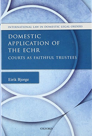 Domestic Application of the ECHR: Courts as Faithful Trustees (International Law and Domestic Legal Orders)