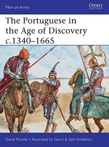 The Portuguese in the Age of Discovery c.13401665 (Men-at-Arms)