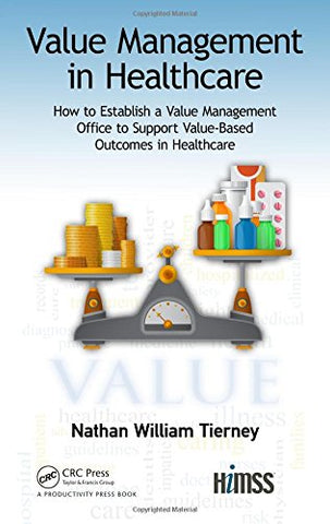 Value Management in Healthcare: How to Establish a Value Management Office to Support Value-Based Outcomes in Healthcare (HIMSS Book Series)