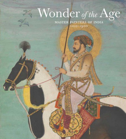 Wonder of the Age: Master Painters of India, 1100-1900 (Metropolitan Museum of Art)