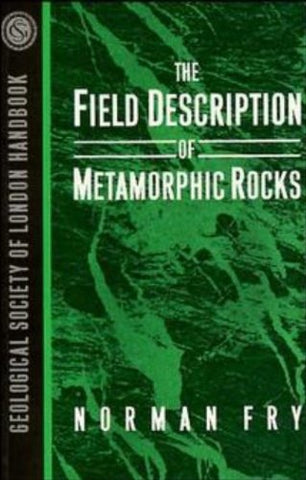 The Field Description of Metamorphic Rocks (Geological Society of London Handbook Series)