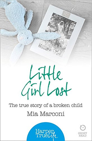 Little Girl Lost: The true story of a broken child (HarperTrue Life  A Short Read)
