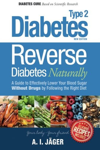Reverse Diabetes Naturally: A Guide to Effectively Lower Your Blood Sugar Without Drugs by Following the Right Diet: Volume 1 (Diabetes Cure for Diabetics Type 2)