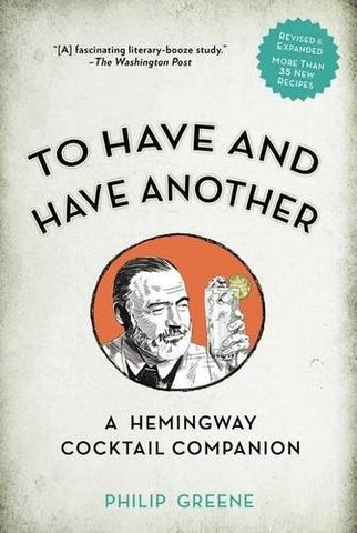 To Have and Have Another: A Hemmingway Cocktail Companion