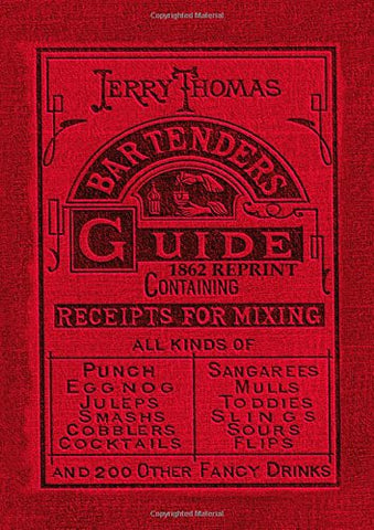 Jerry Thomas Bartenders Guide 1862 Reprint: How to Mix Drinks, or the Bon Vivant's Companion