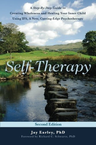 Self-Therapy: A Step-By-Step Guide to Creating Wholeness and Healing Your Inner Child Using IFS, A New, Cutting-Edge Psychotherapy, 2nd Edition