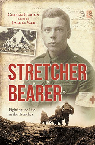 Stretcher Bearer: Fighting for Life in the Trenches