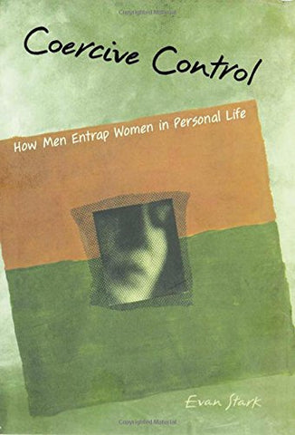 Coercive Control: How Men Entrap Women in Personal Life (Interpersonal Violence)