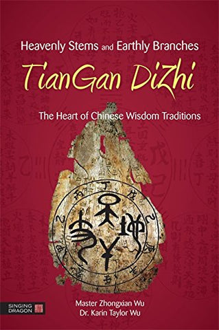 Heavenly Stems and Earthly Branches - TianGan DiZhi: The Heart of Chinese Wisdom Traditions