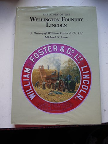 The Story of the Wellington Foundry, Lincoln: History of William Foster & Co.Ltd