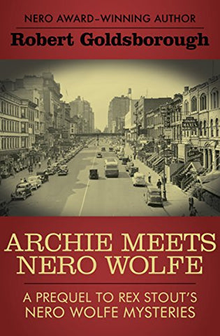 Archie Meets Nero Wolfe: A Prequel to Rex Stouts Nero Wolfe Mysteries (The Nero Wolfe Mysteries)