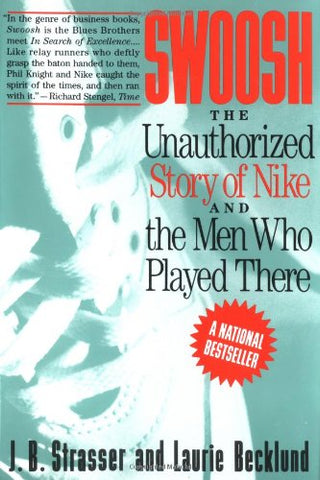 Swoosh: The Unauthorised Story of Nike and the Men Who Played There: The Unauthorized Story of Nike and the Men Who Played There