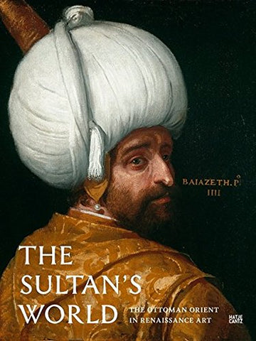 The Sultan's World: The Ottoman Orient in Renaissance Art