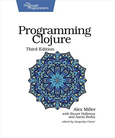 Programming Clojure, 3e (The Pragmatic Programmers)
