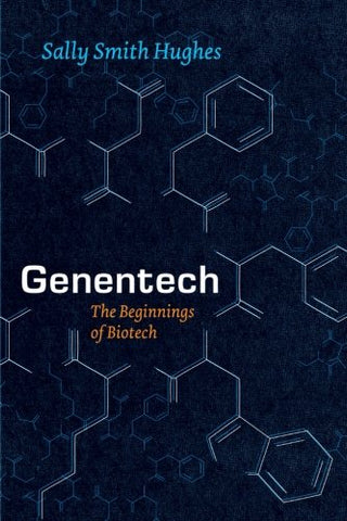 Genentech: The Beginnings Of Biotech (Synthesis (University of Chicago))