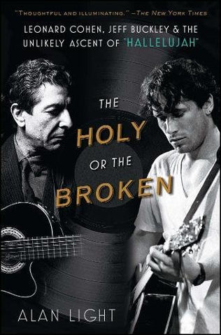The Holy or the Broken: Leonard Cohen, Jeff Buckley, and the Unlikely Ascent of Hallelujah