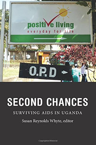 Second Chances: Surviving AIDS in Uganda (Critical Global Health: Evidence, Efficacy, Ethnography)