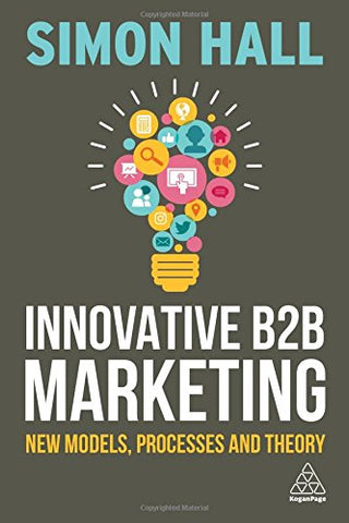 Innovative B2B Marketing: New Models, Processes and Theory